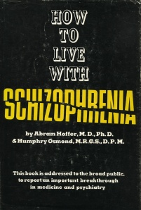 """How to Live with Schizophrenia,"" by Abram Hoffer and Humphry Osmond, 1966."